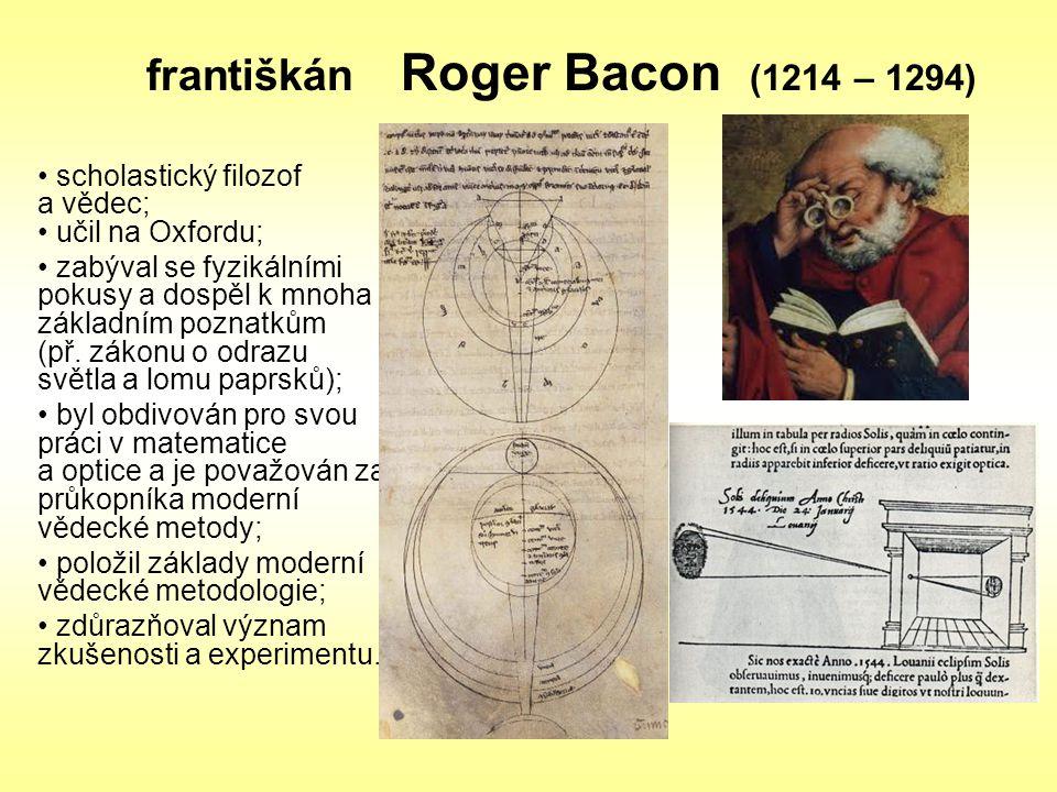 scholastický filozof a vědec; učil na Oxfordu; zabýval se fyzikálními pokusy a dospěl k mnoha základním poznatkům (př. zákonu o odrazu světla a lomu p