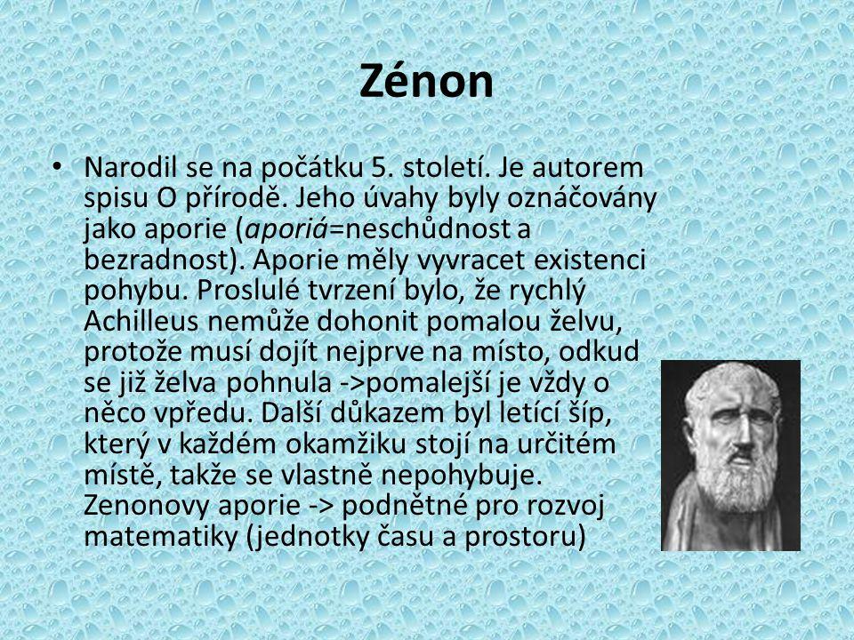 Zénon Narodil se na počátku 5. století. Je autorem spisu O přírodě. Jeho úvahy byly oznáčovány jako aporie (aporiá=neschůdnost a bezradnost). Aporie m