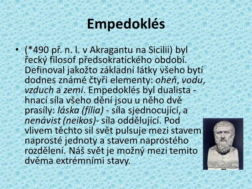 Empedoklés (*490 př. n. l. v Akragantu na Sicilii) byl řecký filosof předsokratického období. Definoval jakožto základní látky všeho bytí dodnes známé