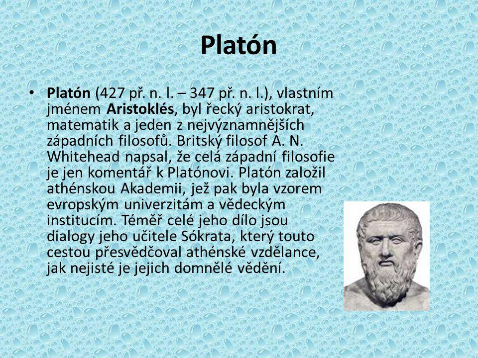 Platón Platón (427 př. n. l. – 347 př. n. l.), vlastním jménem Aristoklés, byl řecký aristokrat, matematik a jeden z nejvýznamnějších západních filoso