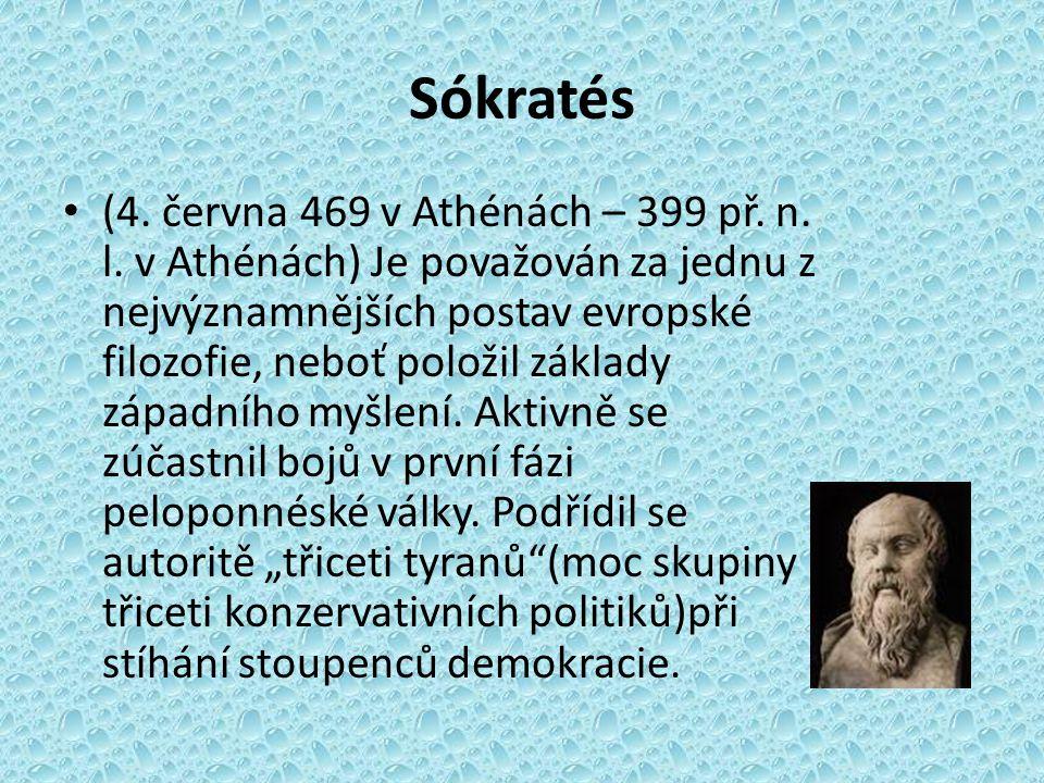 Sókratés (4. června 469 v Athénách – 399 př. n. l. v Athénách) Je považován za jednu z nejvýznamnějších postav evropské filozofie, neboť položil zákla