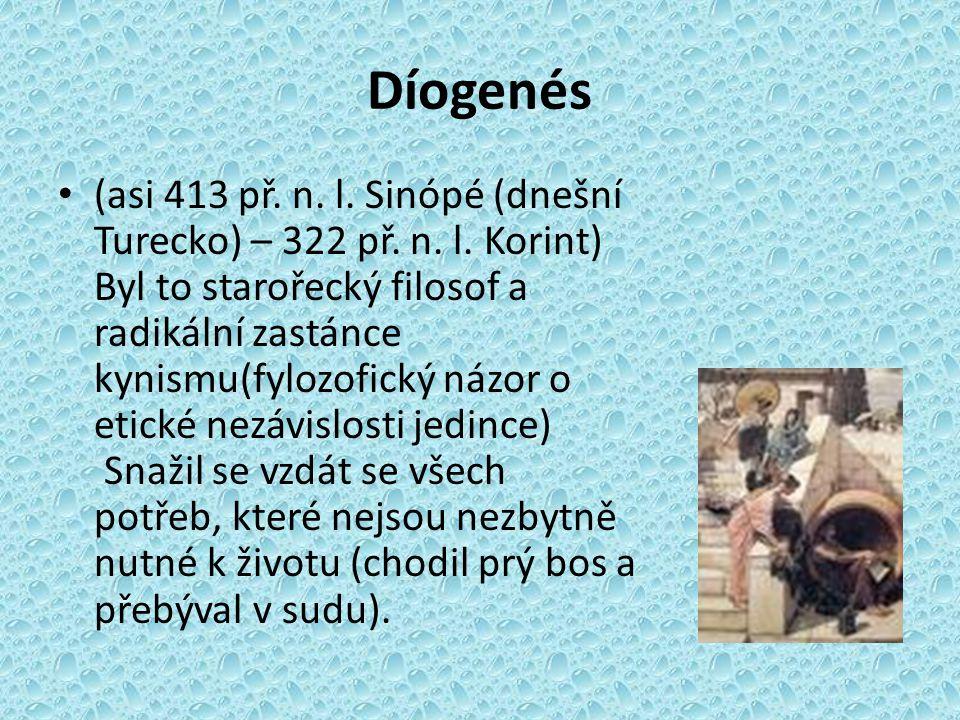 Díogenés (asi 413 př. n. l. Sinópé (dnešní Turecko) – 322 př. n. l. Korint) Byl to starořecký filosof a radikální zastánce kynismu(fylozofický názor o