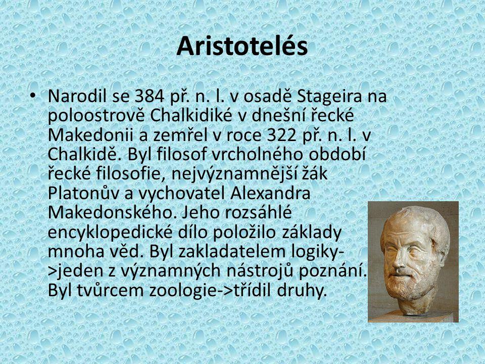 Aristotelés Narodil se 384 př. n. l. v osadě Stageira na poloostrově Chalkidiké v dnešní řecké Makedonii a zemřel v roce 322 př. n. l. v Chalkidě. Byl