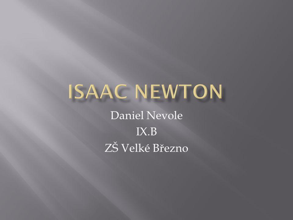  Život Isaaca Newtona  Objevy Isaaca Newtona  Dílo Isaaca Newtona