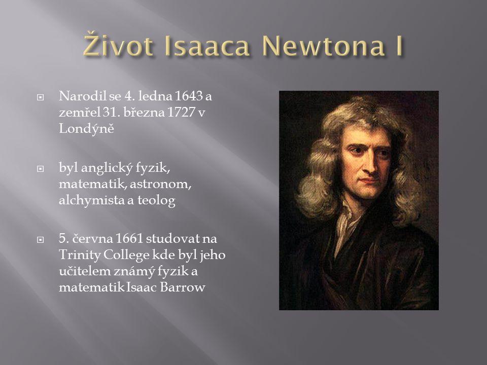  Narodil se 4. ledna 1643 a zemřel 31. března 1727 v Londýně  byl anglický fyzik, matematik, astronom, alchymista a teolog  5. června 1661 studovat