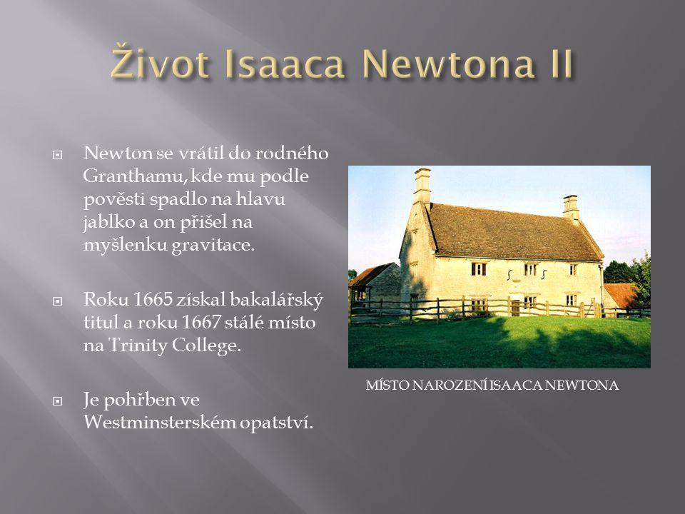  Newtonovým nejznámějším objevem byly jeho tři pohybové zákony:  Zákon setrvačnosti - Jestliže na těleso nepůsobí žádné vnější síly nebo výslednice sil je nulová, pak těleso setrvává v klidu nebo v rovnoměrném přímočarém pohybu.