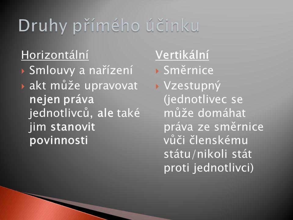 Horizontální  Smlouvy a nařízení  akt může upravovat nejen práva jednotlivců, ale také jim stanovit povinnosti Vertikální  Směrnice  Vzestupný (jednotlivec se může domáhat práva ze směrnice vůči členskému státu/nikoli stát proti jednotlivci)