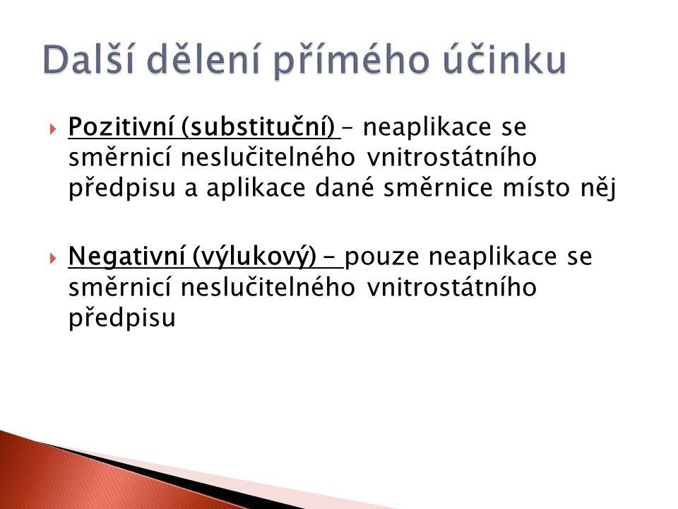  Pozitivní (substituční) – neaplikace se směrnicí neslučitelného vnitrostátního předpisu a aplikace dané směrnice místo něj  Negativní (výlukový) – pouze neaplikace se směrnicí neslučitelného vnitrostátního předpisu