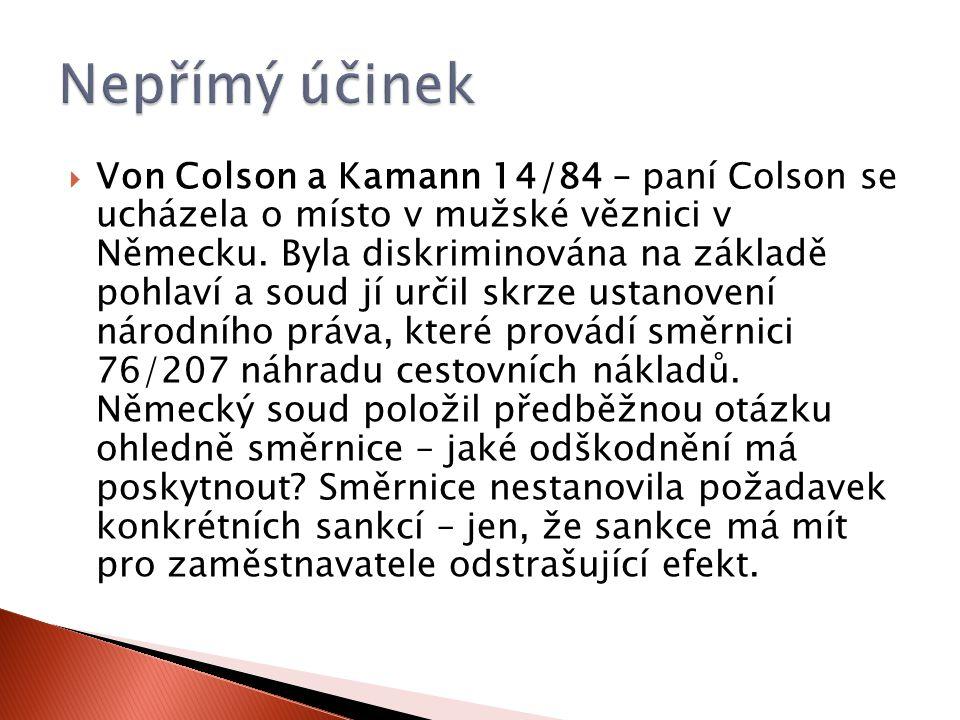  Von Colson a Kamann 14/84 – paní Colson se ucházela o místo v mužské věznici v Německu.