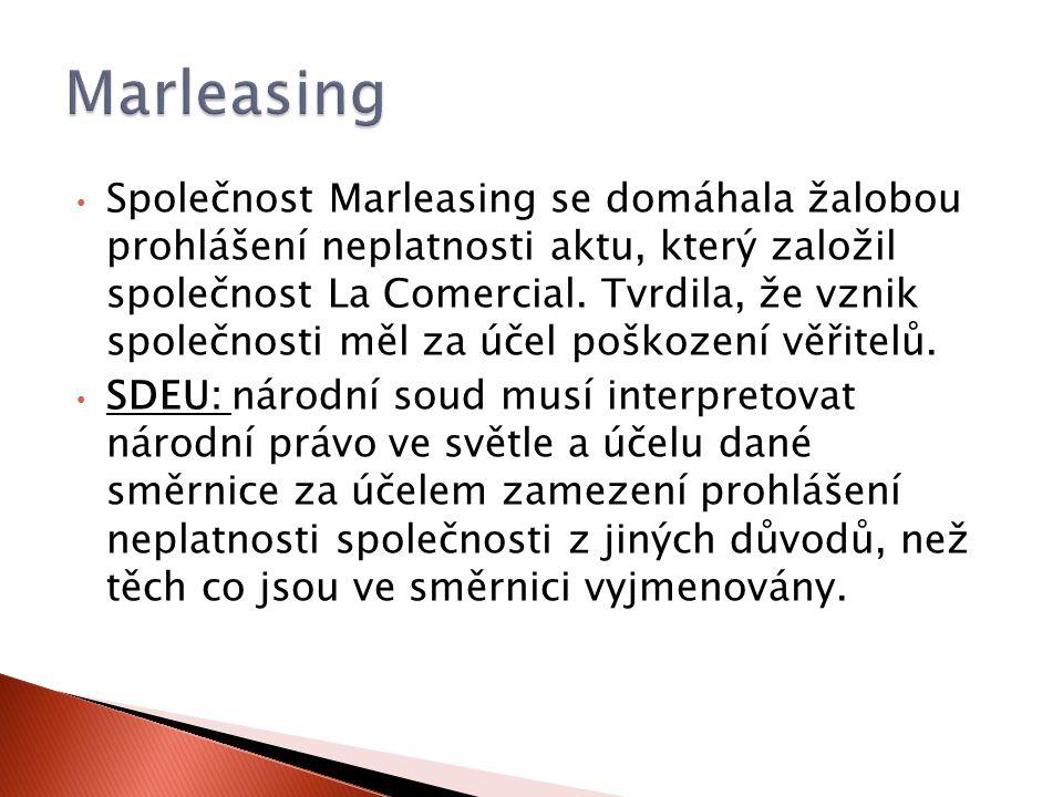 Společnost Marleasing se domáhala žalobou prohlášení neplatnosti aktu, který založil společnost La Comercial.