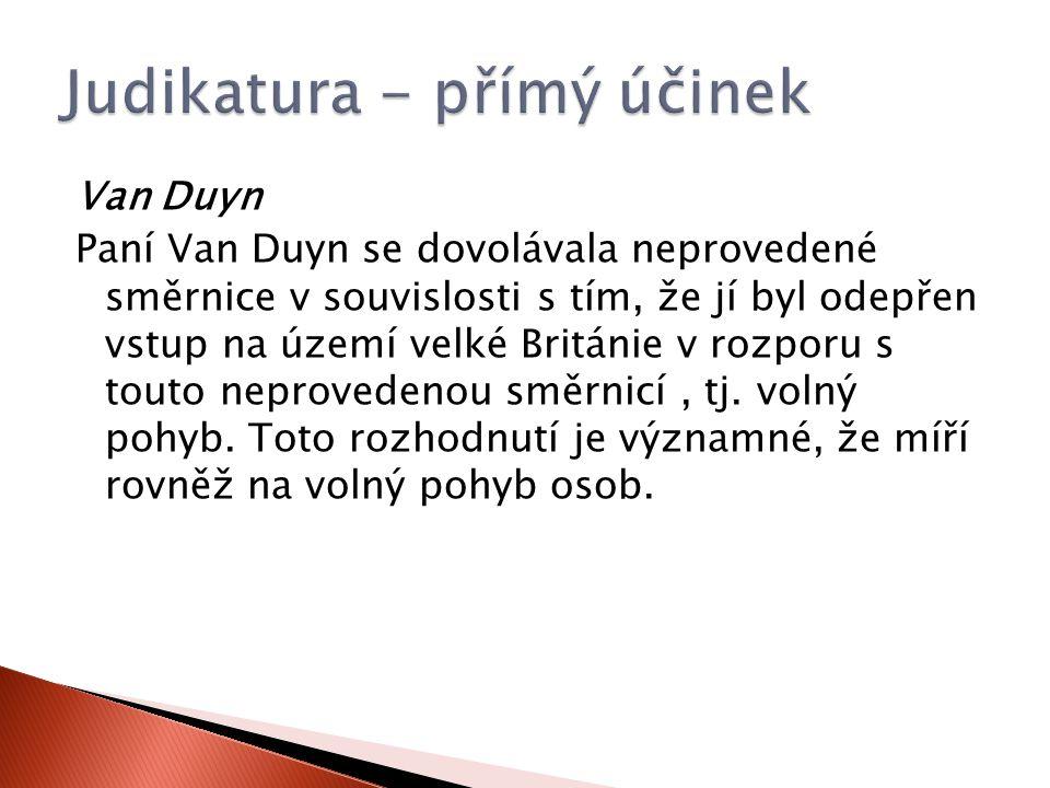 Van Duyn Paní Van Duyn se dovolávala neprovedené směrnice v souvislosti s tím, že jí byl odepřen vstup na území velké Británie v rozporu s touto neprovedenou směrnicí, tj.