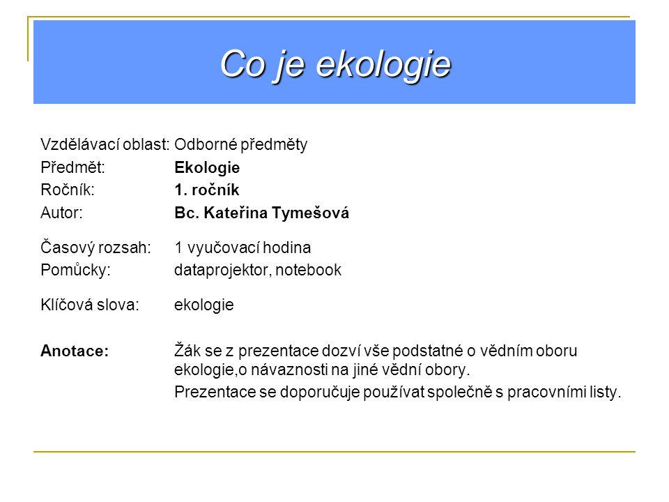 Co je ekologie Vzdělávací oblast:Odborné předměty Předmět:Ekologie Ročník:1.