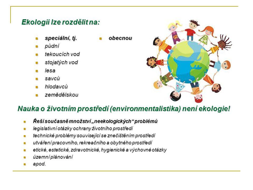 Ekologii lze rozdělit na: obecnou obecnou speciální, tj.