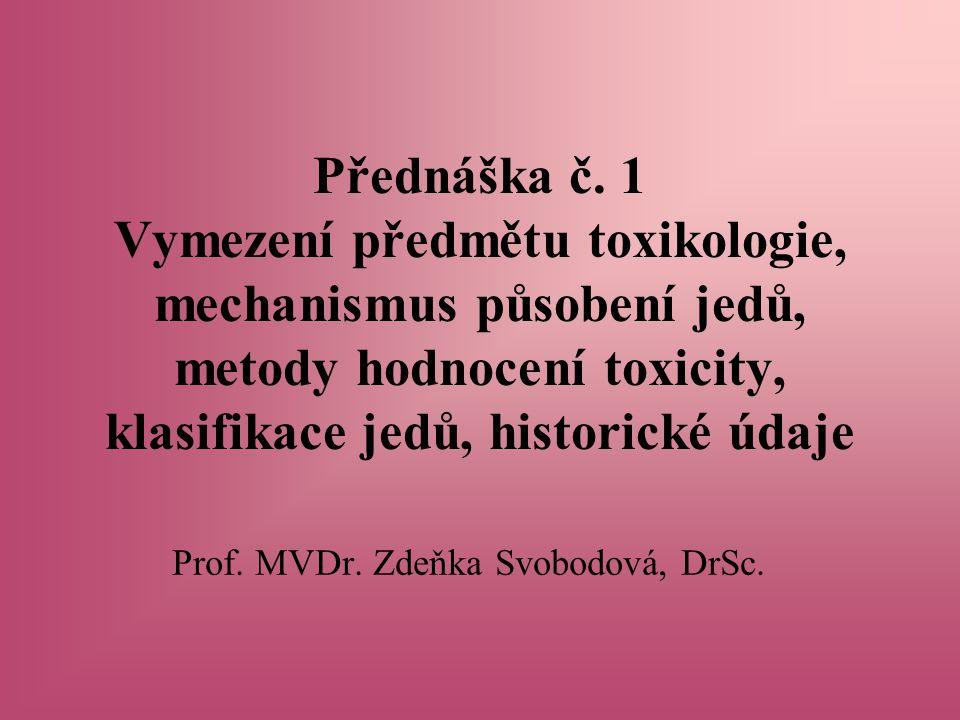 Toxikologie Definice: Toxikologie je věda, která se zabývá studiem nepříznivých účinků chemických, fyzikálních a biologických agens na živé organismy a ekosystémy včetně prevence a léčby těchto nepříznivých účinků.