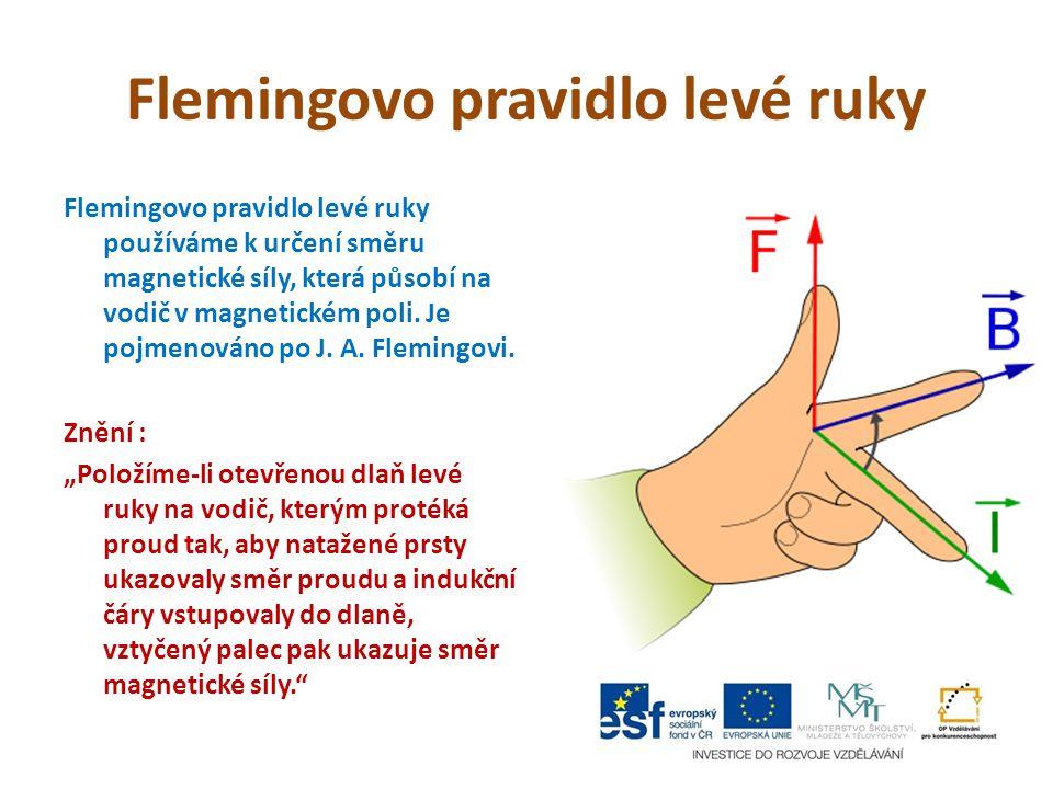 Flemingovo pravidlo levé ruky Flemingovo pravidlo levé ruky používáme k určení směru magnetické síly, která působí na vodič v magnetickém poli. Je poj