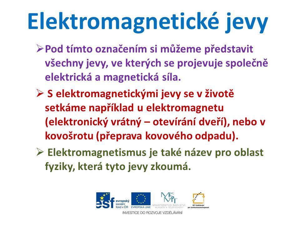Elektromagnetické jevy  Pod tímto označením si můžeme představit všechny jevy, ve kterých se projevuje společně elektrická a magnetická síla.  S ele