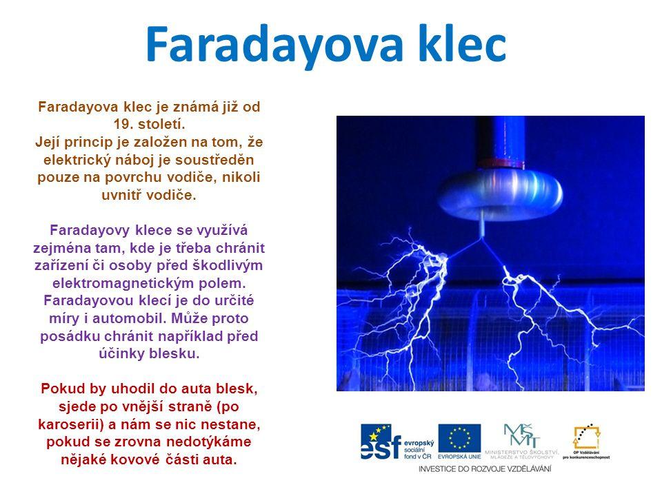 Faradayova klec Faradayova klec je známá již od 19. století. Její princip je založen na tom, že elektrický náboj je soustředěn pouze na povrchu vodiče
