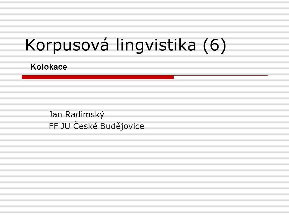 Korpusová lingvistika (6) Kolokace Jan Radimský FF JU České Budějovice