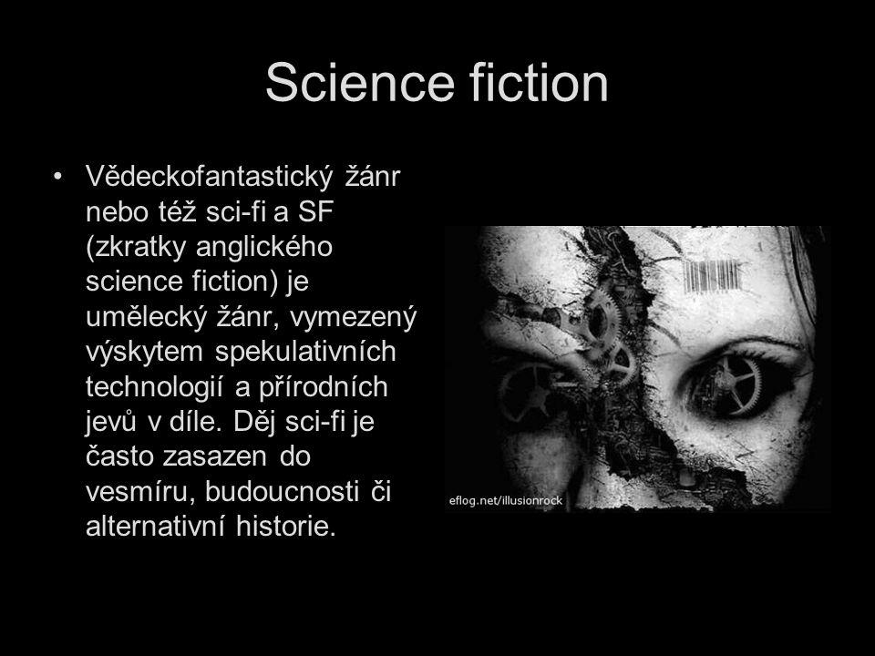 Science fiction Vědeckofantastický žánr nebo též sci-fi a SF (zkratky anglického science fiction) je umělecký žánr, vymezený výskytem spekulativních t