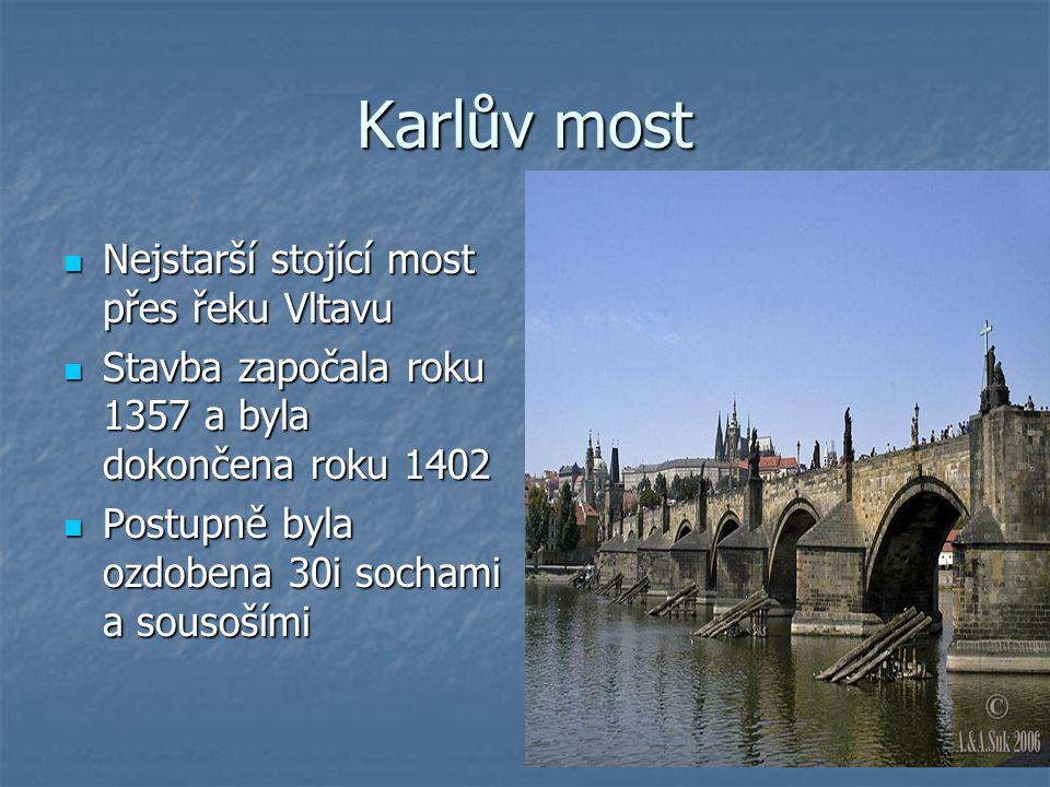 Karlův most Nejstarší stojící most přes řeku Vltavu Nejstarší stojící most přes řeku Vltavu Stavba započala roku 1357 a byla dokončena roku 1402 Stavb
