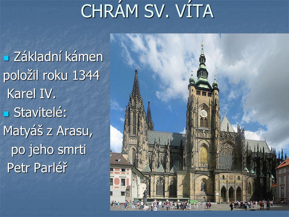 CHRÁM SV. VÍTA Základní kámen Základní kámen položil roku 1344 Karel IV. Karel IV. Stavitelé: Stavitelé: Matyáš z Arasu, po jeho smrti po jeho smrti P