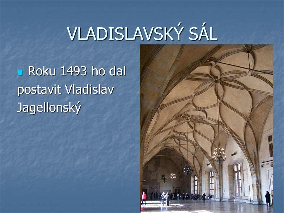 VLADISLAVSKÝ SÁL Roku 1493 ho dal Roku 1493 ho dal postavit Vladislav Jagellonský