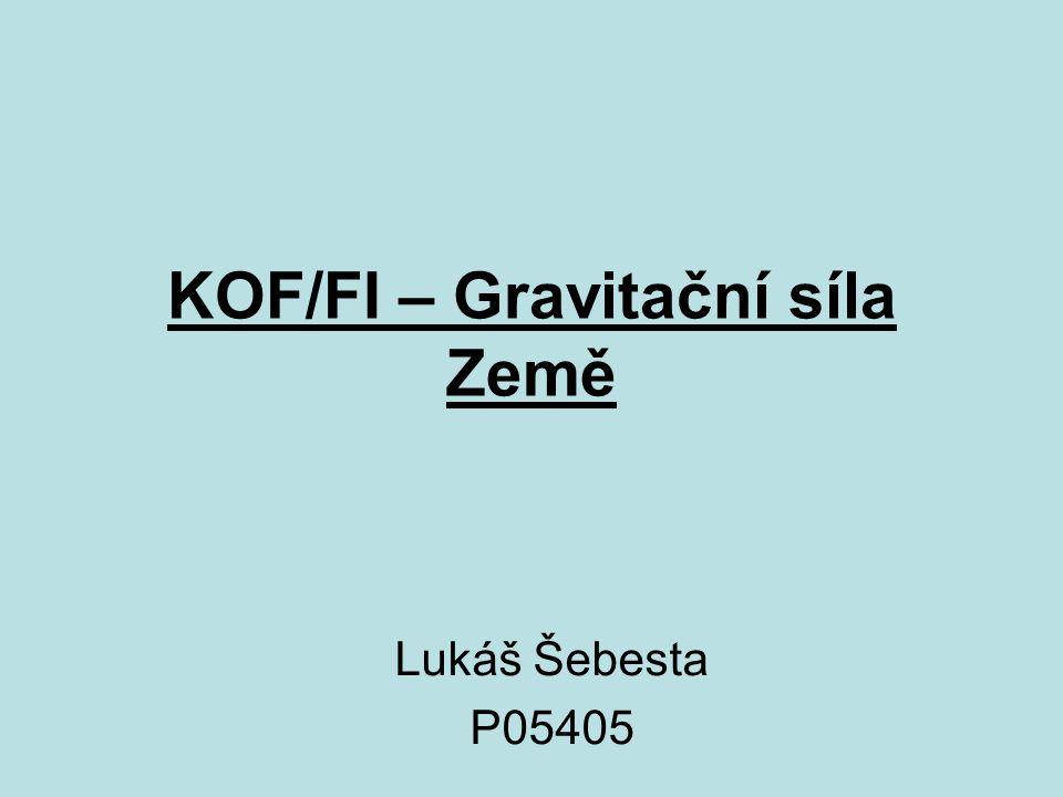 KOF/FI – Gravitační síla Země Lukáš Šebesta P05405