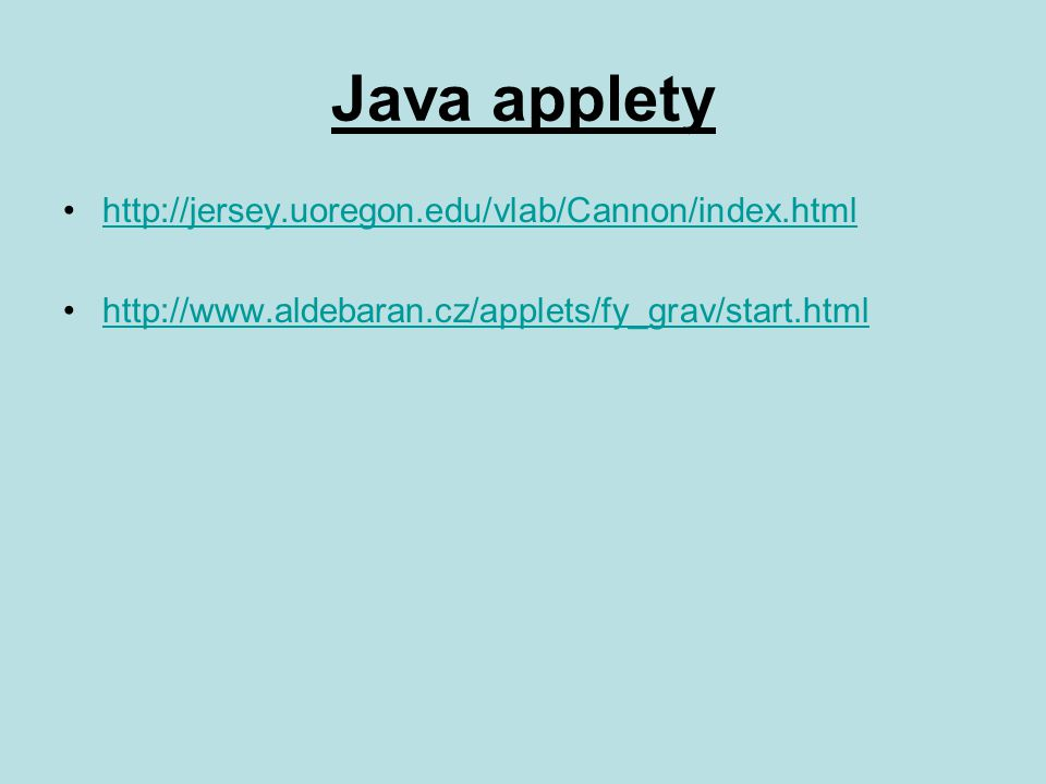 Java applety http://jersey.uoregon.edu/vlab/Cannon/index.html http://www.aldebaran.cz/applets/fy_grav/start.html