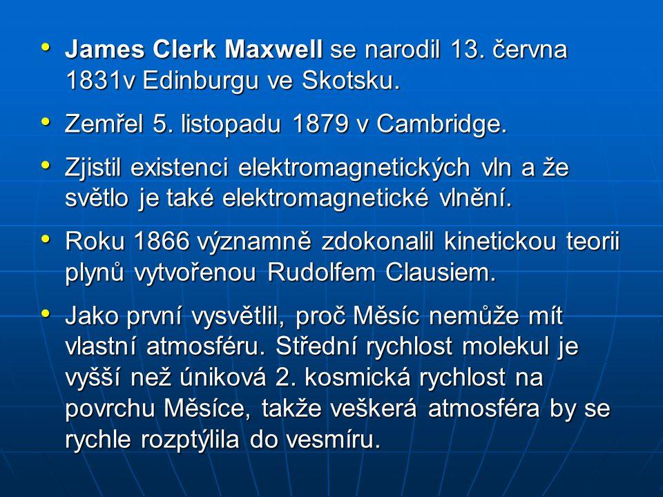 James Clerk Maxwell se narodil 13. června 1831v Edinburgu ve Skotsku. James Clerk Maxwell se narodil 13. června 1831v Edinburgu ve Skotsku. Zemřel 5.
