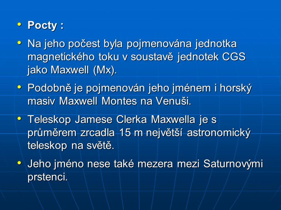 Pocty : Pocty : Na jeho počest byla pojmenována jednotka magnetického toku v soustavě jednotek CGS jako Maxwell (Mx). Na jeho počest byla pojmenována