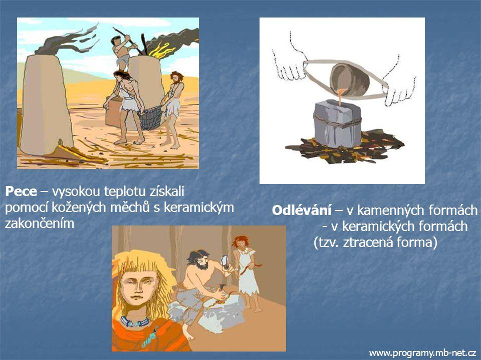 www.programy.mb-net.cz Pece – vysokou teplotu získali pomocí kožených měchů s keramickým zakončením Odlévání – v kamenných formách - v keramických formách (tzv.
