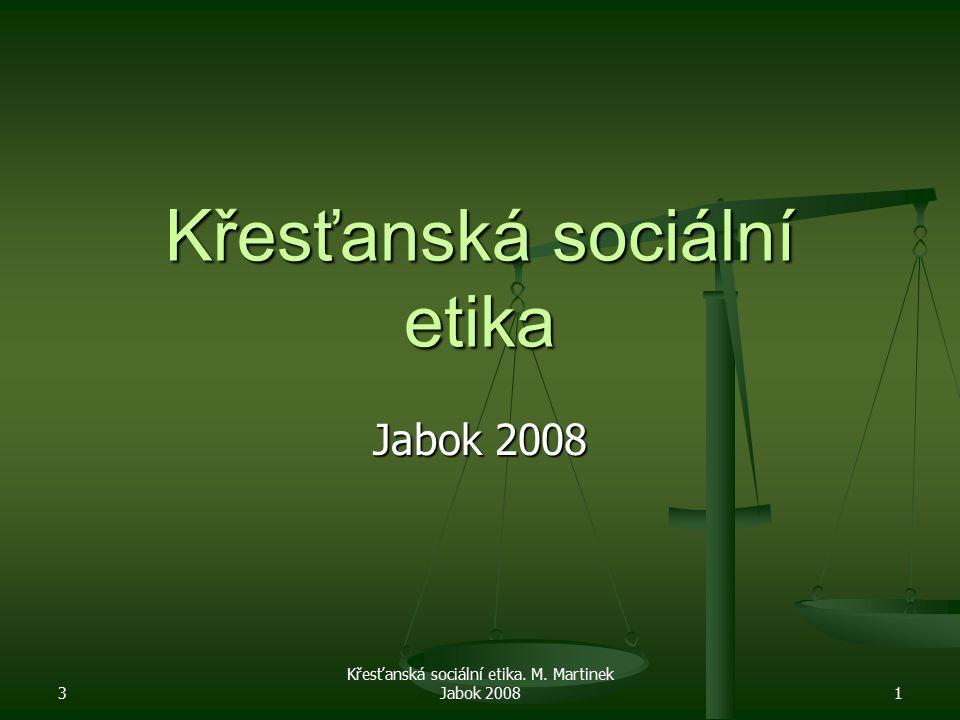 3 Křesťanská sociální etika. M. Martinek Jabok 20081 Křesťanská sociální etika Jabok 2008