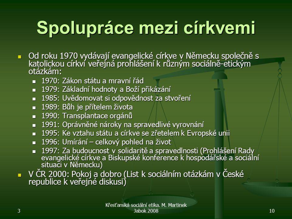 3 Křesťanská sociální etika. M. Martinek Jabok 200810 Spolupráce mezi církvemi Od roku 1970 vydávají evangelické církve v Německu společně s katolicko
