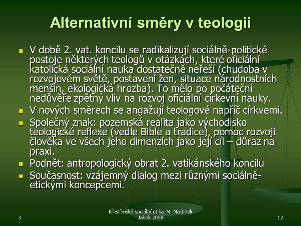 3 Křesťanská sociální etika. M. Martinek Jabok 200812 Alternativní směry v teologii V době 2. vat. koncilu se radikalizují sociálně-politické postoje