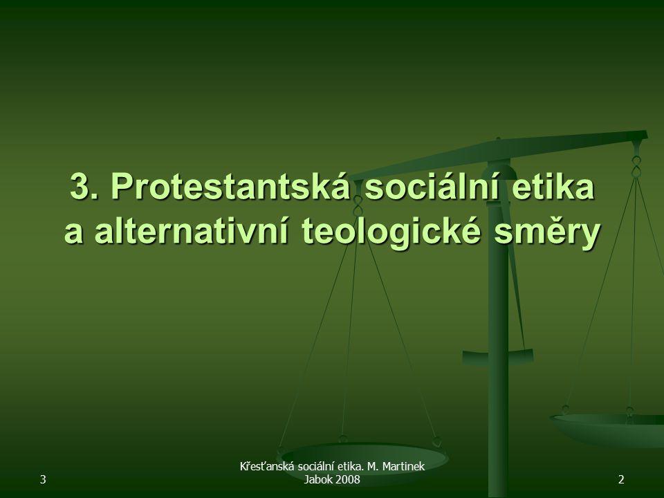 3 Křesťanská sociální etika. M. Martinek Jabok 20082 3. Protestantská sociální etika a alternativní teologické směry