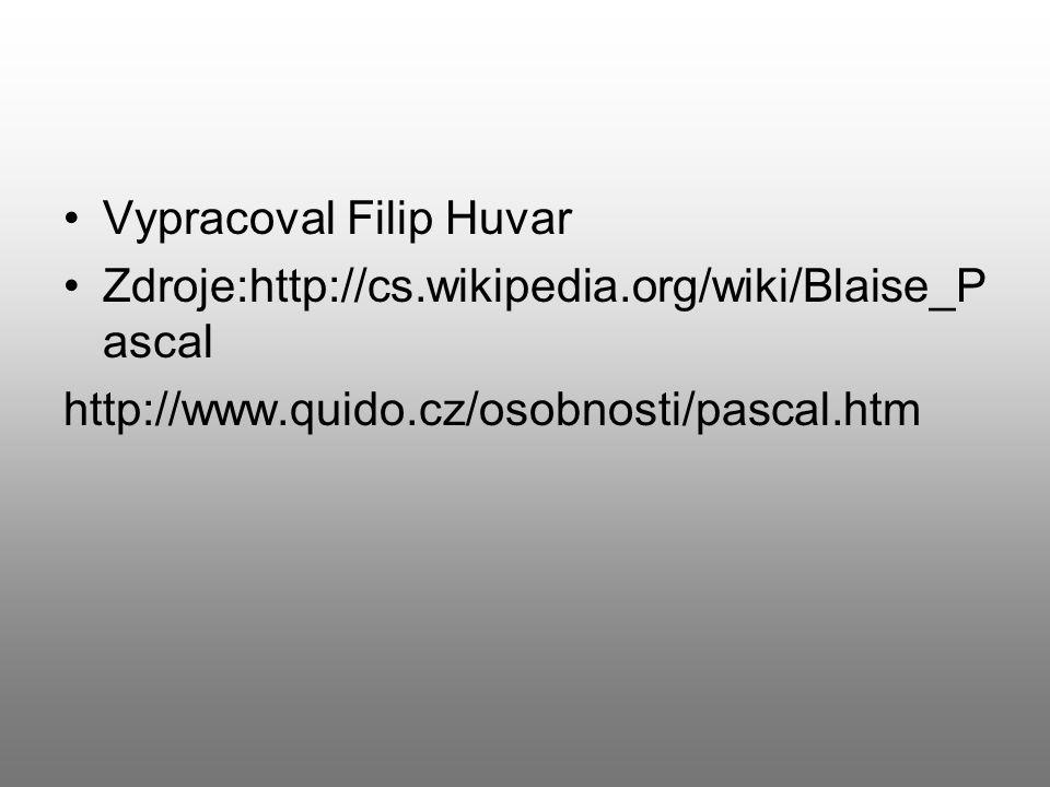 Vypracoval Filip Huvar Zdroje:http://cs.wikipedia.org/wiki/Blaise_P ascal http://www.quido.cz/osobnosti/pascal.htm