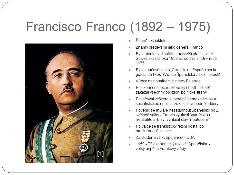 Francisco Franco (1892 – 1975) Španělský diktátor Známý především jako generál Franco Byl autoritativní politik a nejvyšší představitel Španělska od r