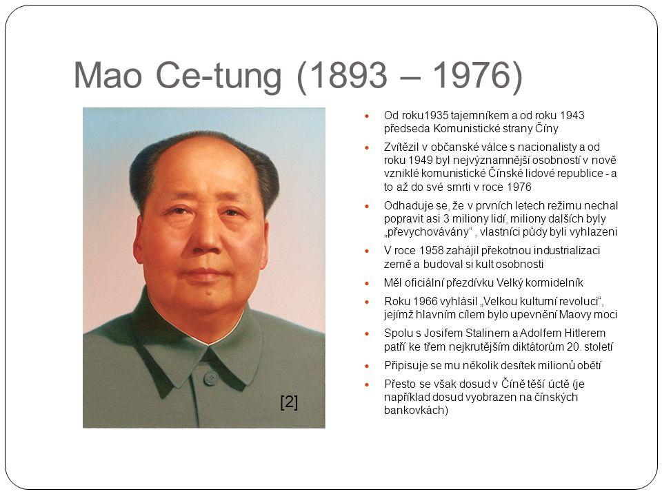 Mao Ce-tung (1893 – 1976) Od roku1935 tajemníkem a od roku 1943 předseda Komunistické strany Číny Zvítězil v občanské válce s nacionalisty a od roku 1