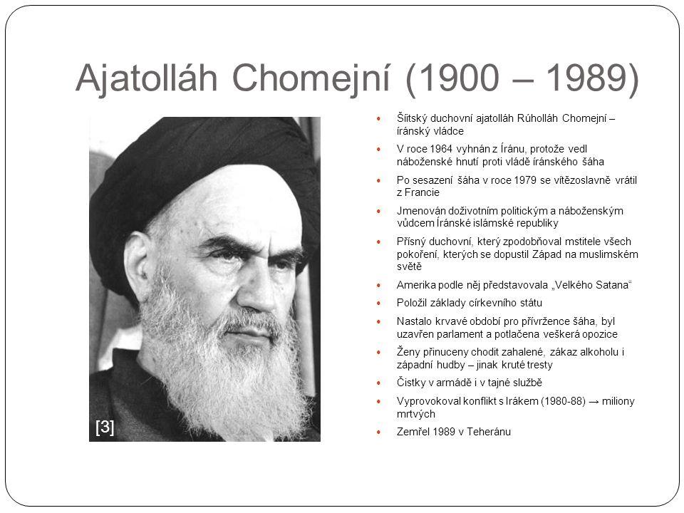 Ajatolláh Chomejní (1900 – 1989) Šíitský duchovní ajatolláh Rúholláh Chomejní – íránský vládce V roce 1964 vyhnán z Íránu, protože vedl náboženské hnu