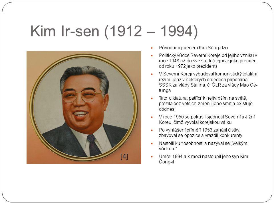 Kim Ir-sen (1912 – 1994) Původním jménem Kim Sŏng-džu Politický vůdce Severní Koreje od jejího vzniku v roce 1948 až do své smrti (nejprve jako premié