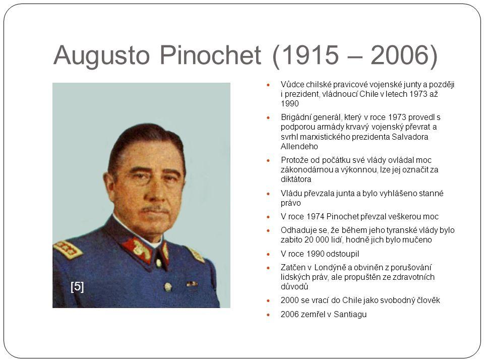 Augusto Pinochet (1915 – 2006) Vůdce chilské pravicové vojenské junty a později i prezident, vládnoucí Chile v letech 1973 až 1990 Brigádní generál, k