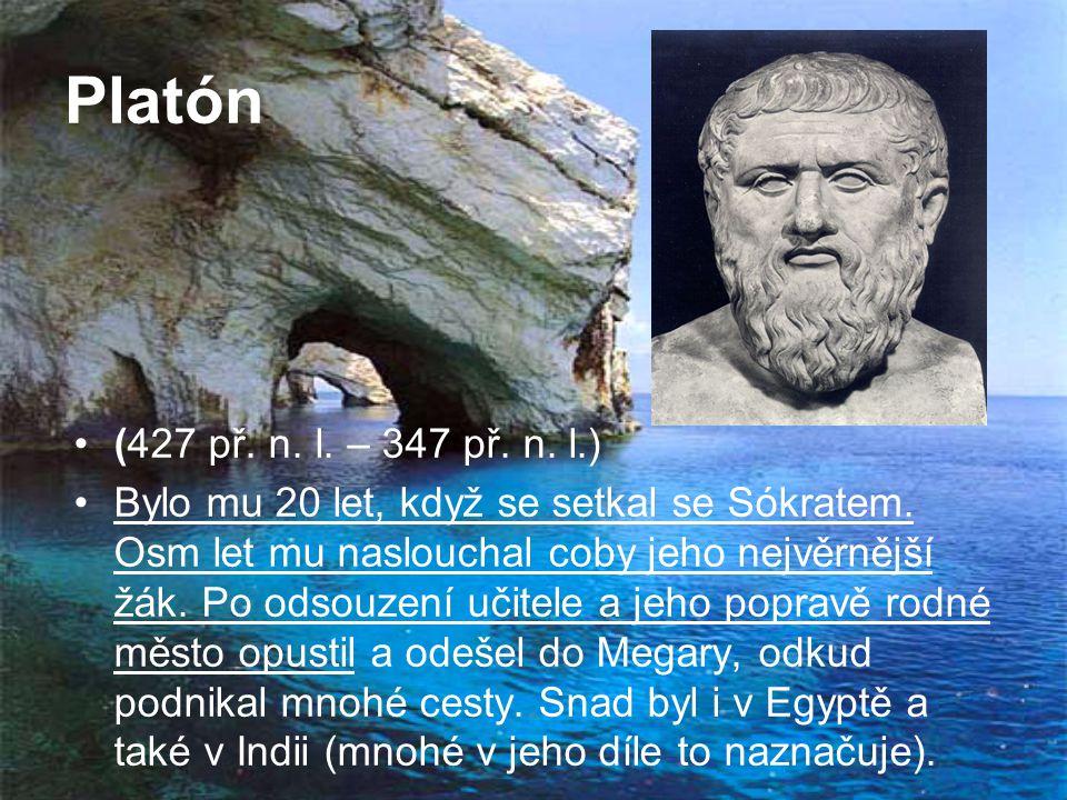 Platón (427 př. n. l. – 347 př. n. l.) Bylo mu 20 let, když se setkal se Sókratem. Osm let mu naslouchal coby jeho nejvěrnější žák. Po odsouzení učite