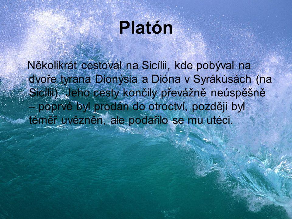 Platón Několikrát cestoval na Sicílii, kde pobýval na dvoře tyrana Dionýsia a Dióna v Syrákúsách (na Sicílii). Jeho cesty končily převážně neúspěšně –