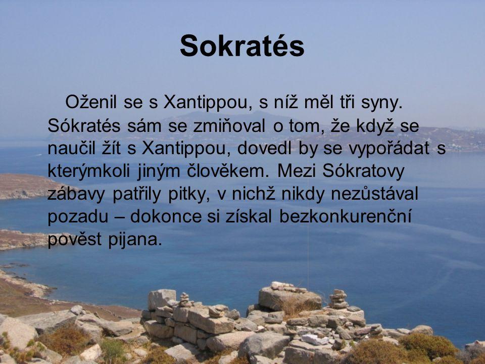 Sokratés Oženil se s Xantippou, s níž měl tři syny. Sókratés sám se zmiňoval o tom, že když se naučil žít s Xantippou, dovedl by se vypořádat s kterým