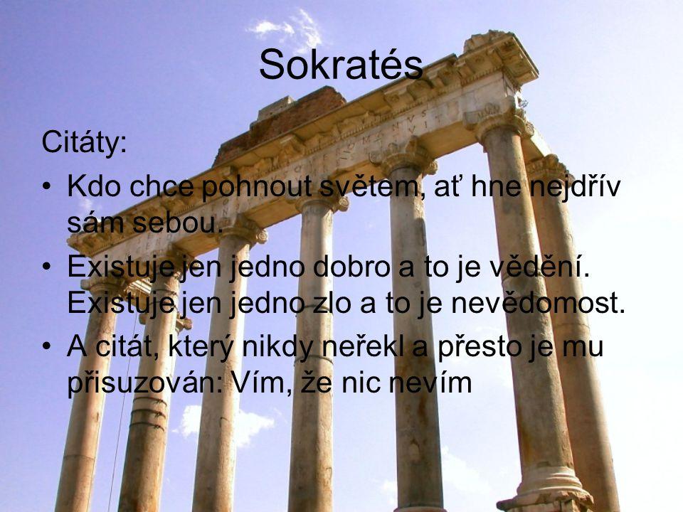 Sokratés Citáty: Kdo chce pohnout světem, ať hne nejdřív sám sebou. Existuje jen jedno dobro a to je vědění. Existuje jen jedno zlo a to je nevědomost