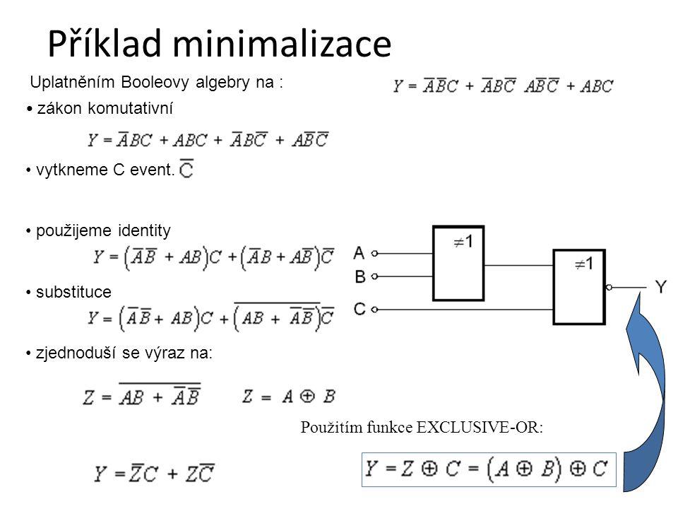 zákon komutativní vytkneme C event. použijeme identity substituce zjednoduší se výraz na: 15 Uplatněním Booleovy algebry na : Použitím funkce EXCLUSIV