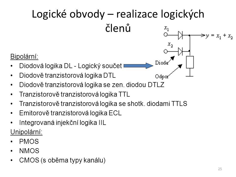 25 Logické obvody – realizace logických členů Bipolární: Diodová logika DL - Logický součet Diodově tranzistorová logika DTL Diodově tranzistorová log