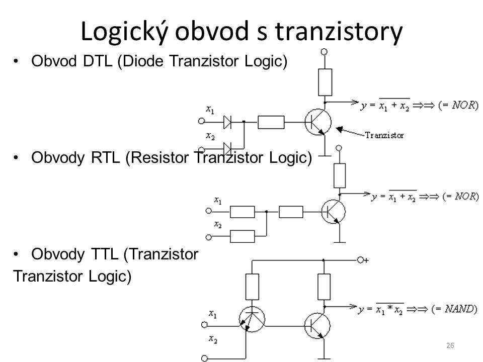 26 Logický obvod s tranzistory Obvod DTL (Diode Tranzistor Logic) Obvody RTL (Resistor Tranzistor Logic) Obvody TTL (Tranzistor Tranzistor Logic)
