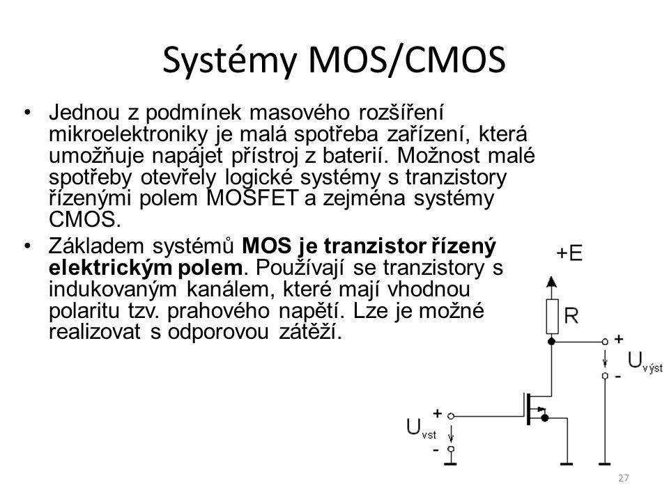 27 Systémy MOS/CMOS Jednou z podmínek masového rozšíření mikroelektroniky je malá spotřeba zařízení, která umožňuje napájet přístroj z baterií. Možnos