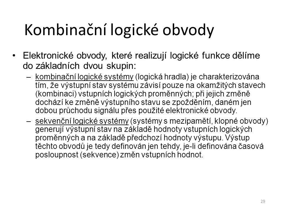 29 Kombinační logické obvody Elektronické obvody, které realizují logické funkce dělíme do základních dvou skupin: –kombinační logické systémy (logick